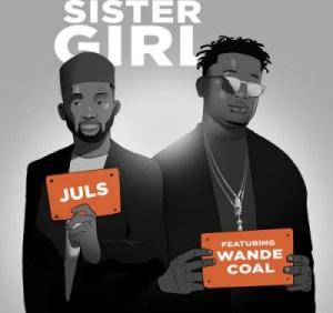 Juls - Sister Girl Ft. Wande Coal